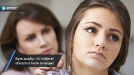 Ergen çocukları ile iletişimde ebeveynler neden zorlanıyor?